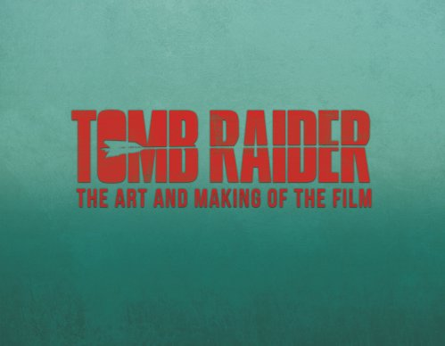 "Cover for ""Tomb Raider: The Art and Making of the Film"""