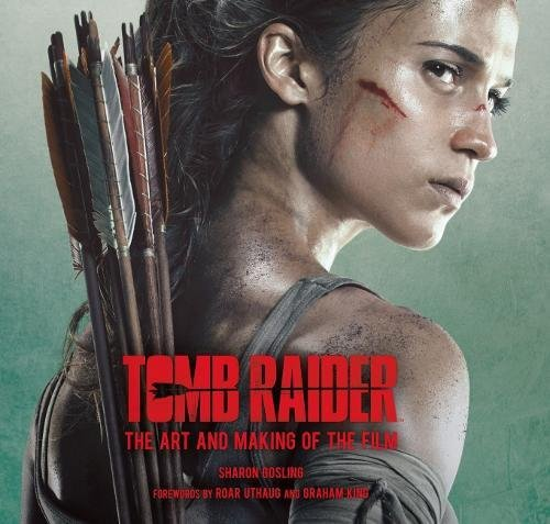 Tomb Raider: Art and the Making of the Film